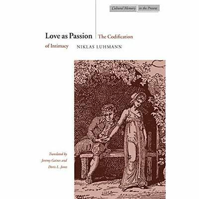 Love as Passion: The Codification of Intimacy (Cultural - Paperback NEW Luhmann,