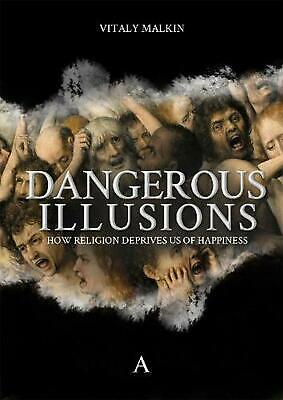 Dangerous Illusions: How Religion Deprives Us Of Happiness by Vitaly Malkin (Eng