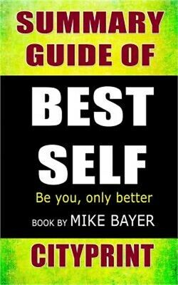 Summary Guide of - Best Self: Be You, Only Better - Book by Mike Bayer (Paperbac