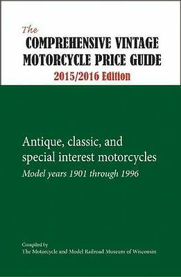 The Comprehensive Vintage Motorcycle Price Guide 2015/2016 Edition: Antique, Cla