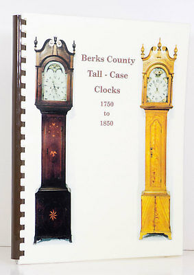 Clockmaking BERKS COUNTY TALL CASE CLOCKS 1750-1850 Pennsylvania Craft Horology