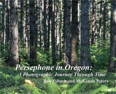Persephone in Oregon: A Photographic Journey Through Time (Hardback or Cased Boo