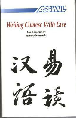 Writing Chinese with Ease: v. 3: The Characters Stroke-by-Stroke (Assimil) by Ka