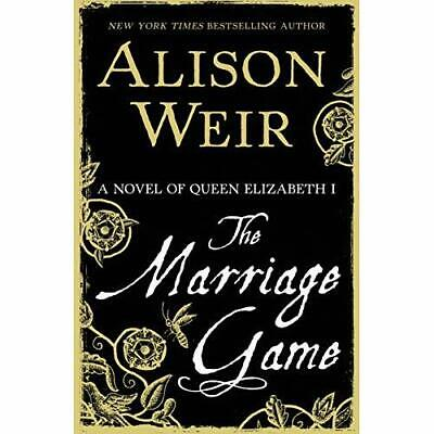 The Marriage Game: A Novel of Queen Elizabeth I - Hardcover NEW Alison Weir(Aut