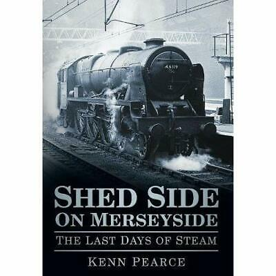 Shed Side on Merseyside: The Last Days of Steam - Paperback NEW Kenn Pearce 2011