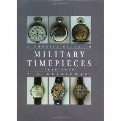 Concise Guide to Military Timepieces - Hardcover NEW Wesolowski, Z.M 1999-08-23