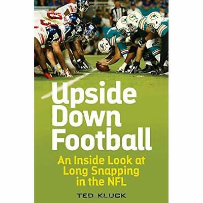 Upside Down Football: An Inside Look at Long Snapping i - Hardcover NEW Ted Kluc
