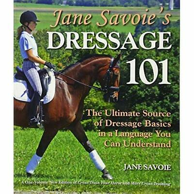 Jane Savoie's Dressage 101: The Ultimate Source of Dres - Paperback NEW Savoie,