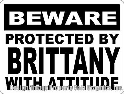 Beware Protected by Brittany w/Attitude Sign. Size Options. Gift for Dog Lovers
