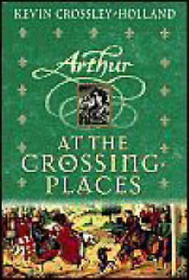 (Very Good)-At the Crossing Places (Arthur Trilogy) (Hardcover)-Crossley-Holland