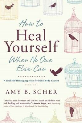 How to Heal Yourself When No One Else Can: A Total Self-Healing A...