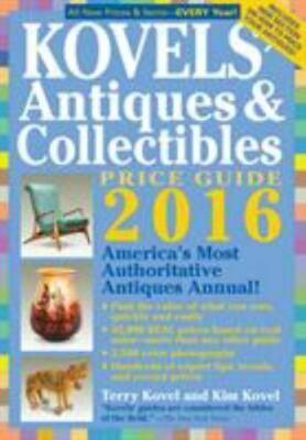 Kovels' Antiques and Collectibles Price Guide 2016 : America's Most Authoritativ