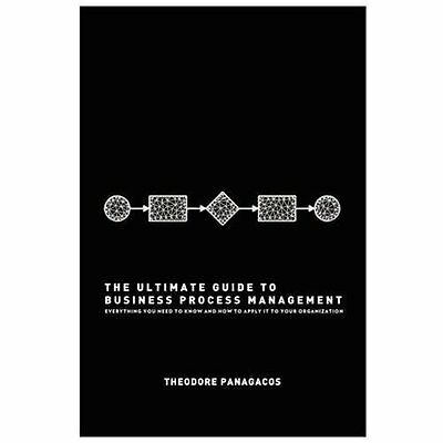 The Ultimate Guide to Business Process Management: Everything you need to know a