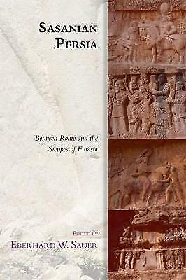 Sasanian Persia: Between Rome and the Steppes of Eurasia (Edinburgh Studies in A