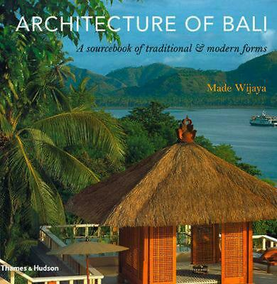 Architecture of Bali: A Sourcebook of Traditional & Modern Forms by Made Wijaya