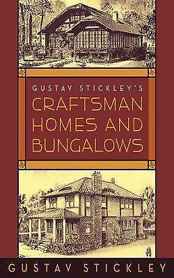 Gustav Stickley's Craftsman Homes and Bungalows by Gustav Stickley (2009, Paperb