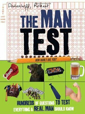 The Man Test: 100 Quizzes to Test Everything a Man Should Know by Robert Dodenho