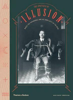 Spectacle of Illusion: Magic, the paranormal & the complicity of the mind by Mat