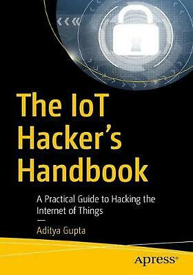 The IoT Hacker's Handbook: A Practical Guide to Hacking the Internet of Things b