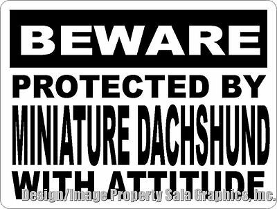 Beware Protected by Miniature Dachshund w/Attitude Sign. Size Option  Dachshunds