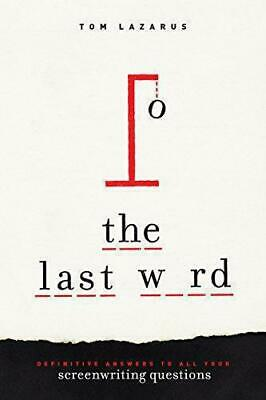 The Last Word: Definitive Answers to All Your Screenwriting Questions, Tom Lazar