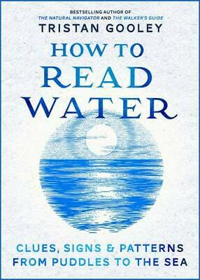 How To Read Water: Clues & Patterns from Puddles to the Sea, Gooley, Tristan, Ne
