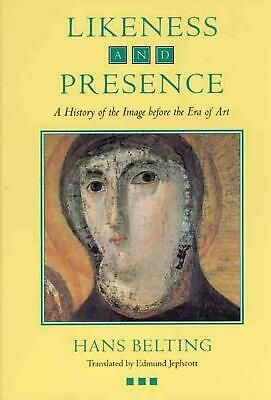 Likeness and Presence: A History of the Image Before the Era of Art by Hans Belt