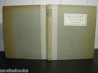 HELLENISTIC SCULPTURE Guy Dickins 1920 HB 1st Ed illus ANCIENT GREEK ART Greece