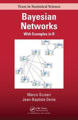 Bayesian Networks: With Examples in R (Chapman & Hall/CRC Texts i...