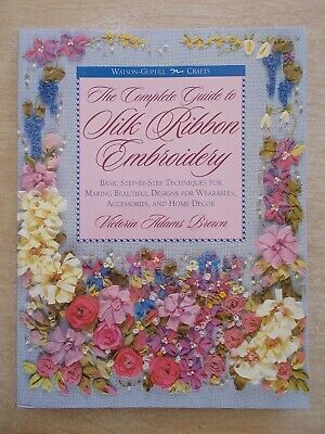 The Complete Guide To Silk Ribbon Embroidery~Victoria Adams Brown~25 Projects~PB
