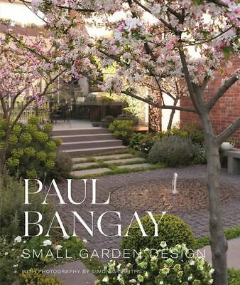 NEW Small Garden Design By Paul Bangay Hardcover Free Shipping