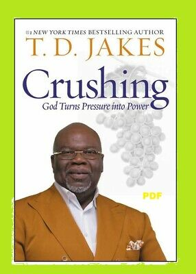 Crushing: God Turns Pressure into Power by T. D. Jakes (eBooks, 2019) PDF