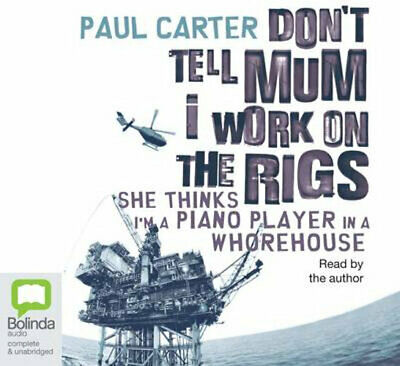 NEW Don't Tell Mum I Work On The Rigs By Paul Carter Audio CD Free Shipping