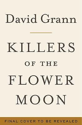 Killers of the Flower Moon: The Osage Murders and the Birth of the FBI by Grann