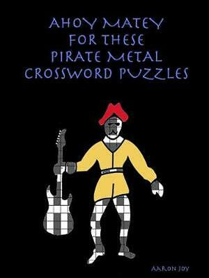 Ahoy Matey for These Pirate Metal Crossword Puzzles by Aaron Joy Paperback Book