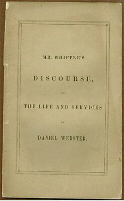 Mr. Whipple's Discourse on The Life And Services of Daniel Webster, 1852