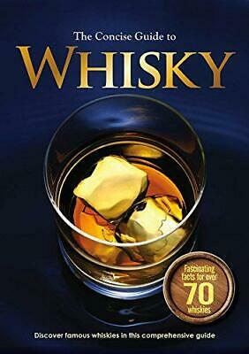 The Concise Guide to Whiskey: Discover Famous Whishies in this Comprehensive Gui