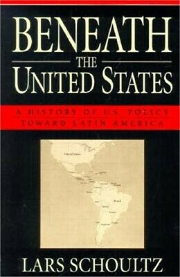 Beneath the United States: A History of U.S. Policy Toward Latin America (Paperb
