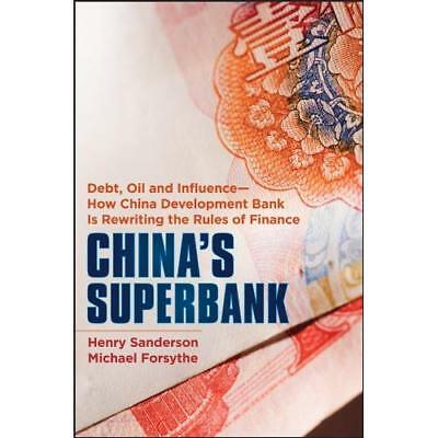 China's Superbank: Debt, Oil and Influence - How China  - Hardcover NEW Michael
