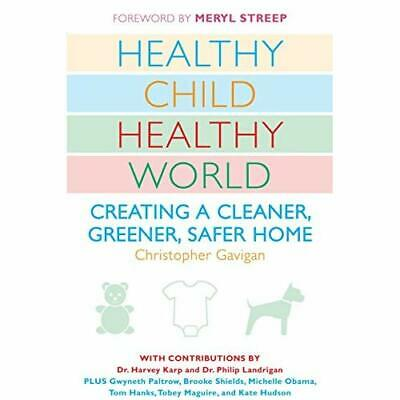 Healthy Child Healthy World: Creating a Cleaner, Greene - Paperback NEW Gavigan,