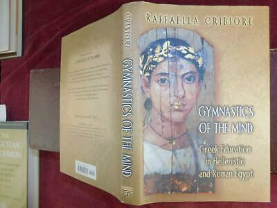 GYMNASTICS of MIND: GREEK EDUCATION in HELLENISTIC & ROMAN EGYPT by CRIBIORE