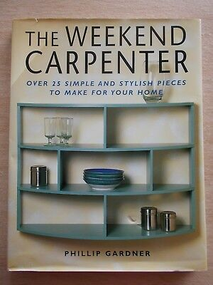 The Weekend Carpenter~Phillip Gardner~25+ Projects~DIY~144pp HBWC~1999