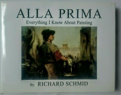Alla Prima Everything I Know About Painting 1st printing 1998 Richard Schmid