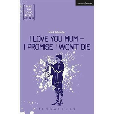 I Love You, Mum - I Promise IWon't Die (Plays for Youn - Paperback NEW Wheeller