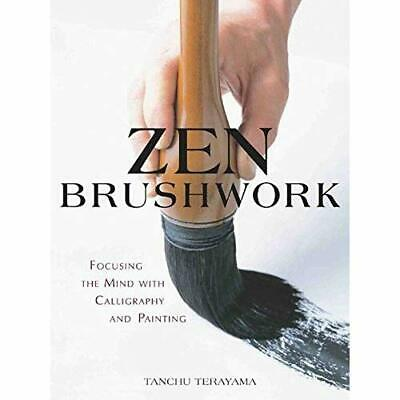 Zen Brushwork: Focusing the Mind with Calligraphy and P - Paperback NEW Tanchu T