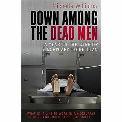 Down Among the Dead Men: A Year in the Life of a Mortua - Paperback NEW Michelle