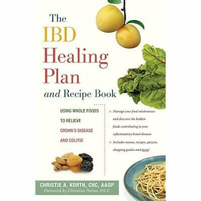 The Ibd Healing Plan and Recipe Book: Using Whole Foods - Paperback NEW Korth, C