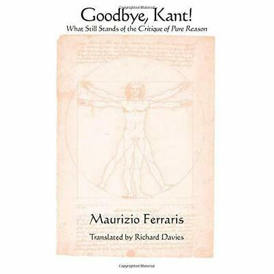 Goodbye, Kant!: What Still Stands of the Critique of Pu - Paperback NEW Maurizio