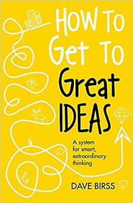 How to Get to Great Ideas: A system for smart, extraordinary thinking E-B00K PDF