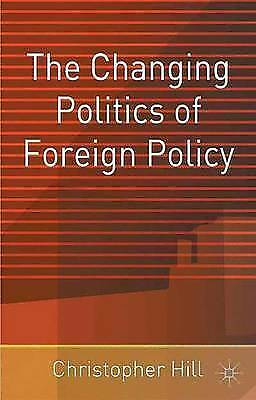 """AS NEW"" The Changing Politics of Foreign Policy, Hill, Christopher, Book"